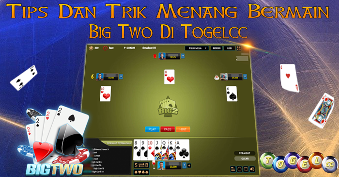 Tips Dan Trik Menang Bermain Big Two Di Togelcc